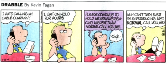 Drabble cartoon in which he complains that call volumes are always high and never normal